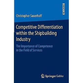 Competitive Differentiation within the Shipbuilding Industry  The Importance of Competence in the Field of Services by Sauerhoff & Christopher