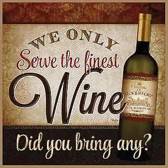 We Only Serve the Finest Wine Poster Print by Mollie B (12 x 12)