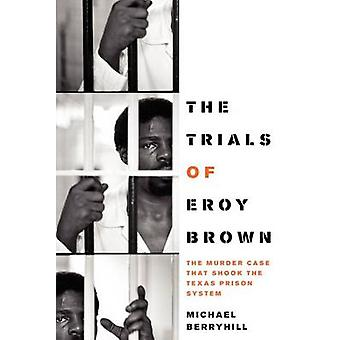 The Trials of Eroy Brown - The Murder Case That Shook the Texas Prison