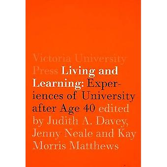 Living and Learning - Experiences of University After Age 40 by Judith