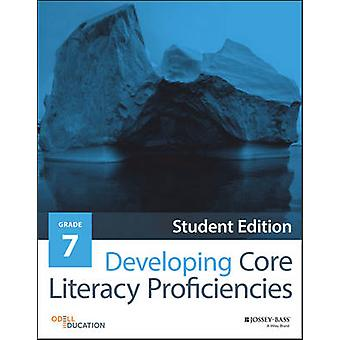 Developing Core Literacy Proficiencies - Grade 7 by Odell Education -