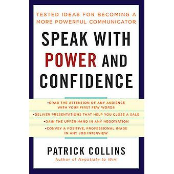 Speak with Power and Confidence - Tested Ideas for Becoming a More Pow