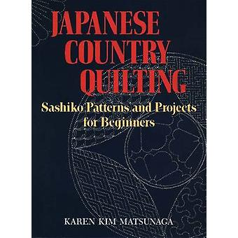 Japanese Country Quilting - Sashiko Patterns and Projects for Beginner