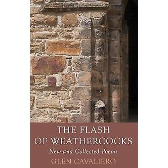 The Flash of Weathercocks - New and Collected Poems by Glen Cavaliero