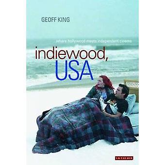 Indiewood - USA - où Hollywood rencontre indépendant du cinéma par Geoff Ki