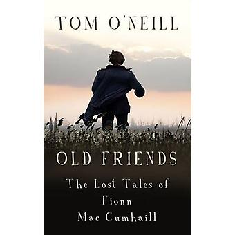 Old Friends - The Lost Tales of Fionn MacCumhaill by Tom O'Neill - 978