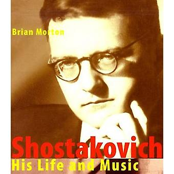 Shostakovich - His Life and His Music by Brian Morton - 9781904950509