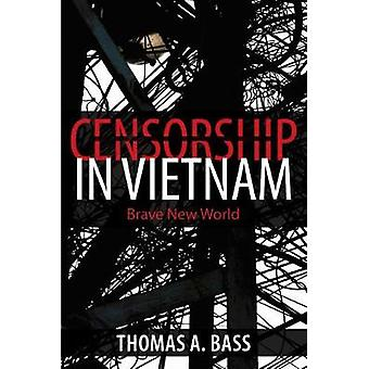 Censorship in Vietnam - Brave New World by Thomas A Bass - 97816253429