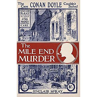 The Mile End Murder - The Case Conan Doyle Couldn't Solve by Sinclair