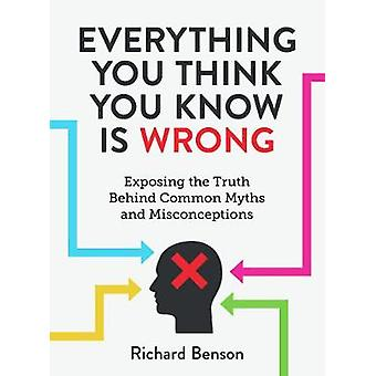 Everything You Think You Know is Wrong - Exposing the Truth Behind Com