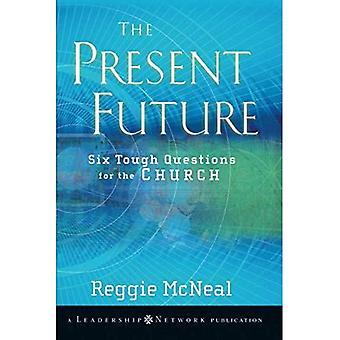 Den nuvarande framtiden: Sex svåra frågor för kyrkan (JB Leadership Network-serien)