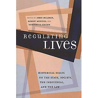 Regulating Lives Historical Essays on the State, Society, the Individual, and the Law