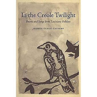 Dans le crépuscule créole: poèmes et chansons du Folklore de la Louisiane