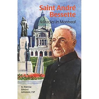 Saint Andre Bessette: Miracles in Montreal