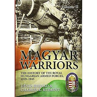 Magyar Warriors. Volume 2: The History of the Royal Hungarian Armed Forces, 1919-1945
