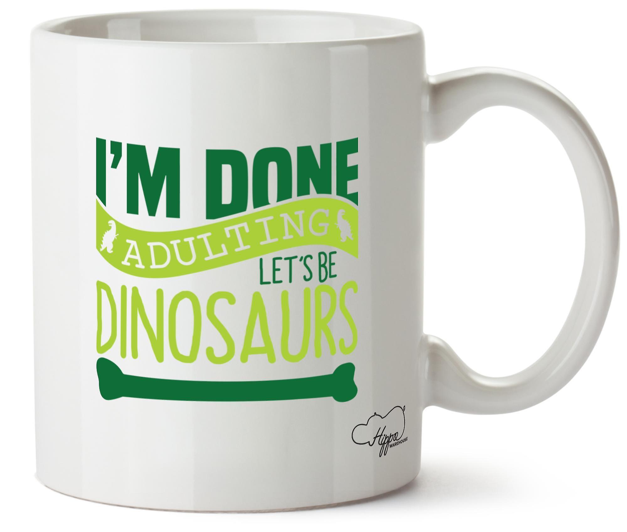 Hippowarehouse Suis Imprimés Des Fait Tasse Je Mug Adulting Allons Nous 10oz Dinosaures En Céramique Être YeE2WHbD9I