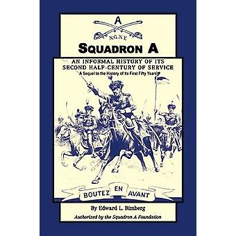 Squadron A An Informal History of its Second HalfCentury of Service A Sequel to the History of Its First Fifty Years by Bimberg & Edward L.