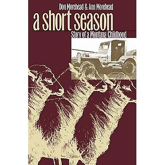 A Short Season Story of a Montana Childhood by Morehead & Don