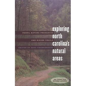 Exploring North Carolinas Natural Areas Parks Nature Preserves and Hiking Trails by Frankenberg & Dirk