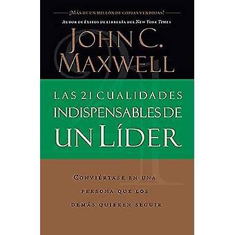 Las 21 cualidades indispensables de un lder by Maxwell & John C.