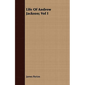Life Of Andrew Jackson Vol I by Parton & James