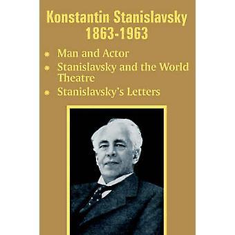 Konstantin Stanislavskij 18631963 Man och skådespelare Stanislavskij och teaterns Stanislavskys bokstäverna av Stanislavskij & Konstantin