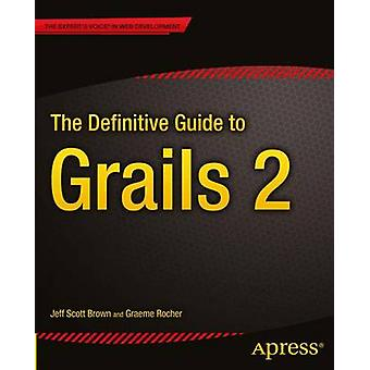 The Definitive Guide to Grails 2 by Brown & Jeff Scott