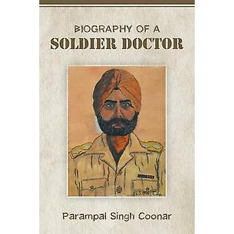 Biography of a Soldier Doctor by Coonar & Parampal Singh