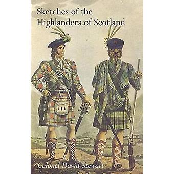 SKETCHES OF THE CHARACTER MANNERS AND PRESENT STATE OF THE HIGHLANDERS OF SCOTLANDWith Details of the Military Service of the Highland Regiments Vol 2 by David Stewart & Colonel