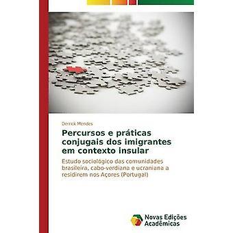 Percursos e prticas conjugais dos imigrantes em contexto insular by Mendes Derrick