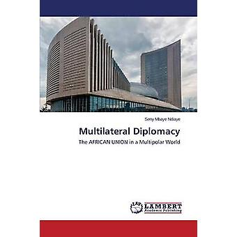 Multilateral Diplomacy by Ndiaye Seny Mbaye