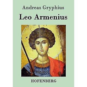 Leo Armenius by Gryphius & Andreas