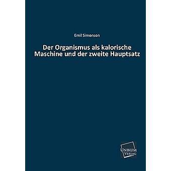 Der Organismus ALS Kalorische Maschine Und Der Zweite Hauptsatz by Simonson & Emil