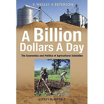 A Billion Dollars a Day - The Economics and Politics of Agricultural S