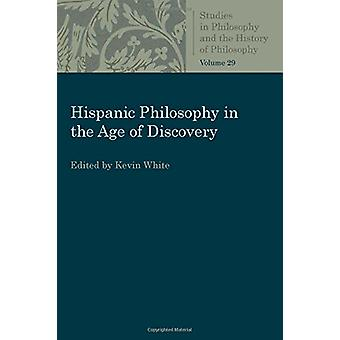 Hispanic Philosophy in the Age of Discovery by Kevin White - 97808132
