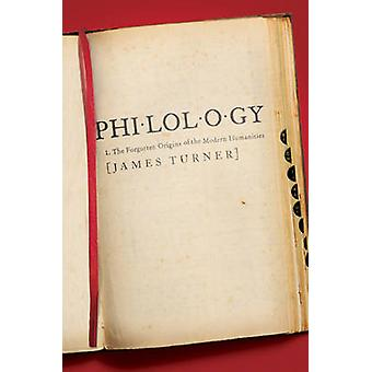 Philologie - die vergessene Ursprünge der modernen Geisteswissenschaften durch James Tu