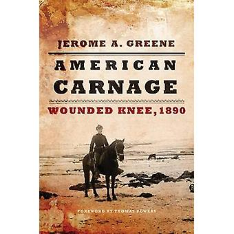 American Carnage - Wounded Knee - 1890 by Jerome A Greene - Thomas Pow