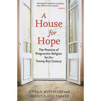 A House for Hope - The Promise of Progressive Religion for the Twenty-