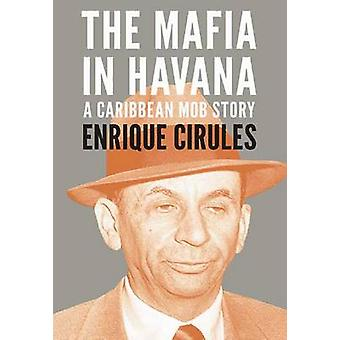The Mafia in Havana - A Caribbean Mob Story by Enrique Cirules - 97809