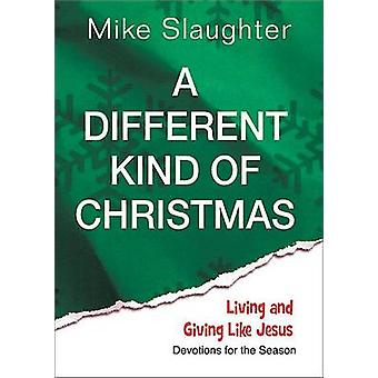 A Different Kind of Christmas - Devotions for the Season by Mike Slaug