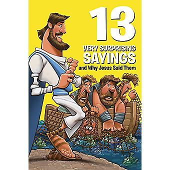 13 Very Surprising Sayings and Why Jesus Said Them by Mikal Keefer -