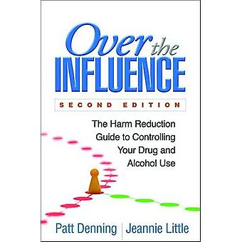 Over the Influence - The Harm Reduction Guide to Controlling Your Drug