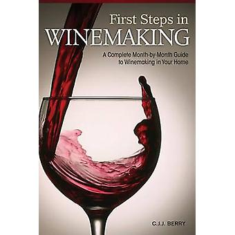 First Steps in Winemaking - A Complete Month-By-Month Guide to Winemak