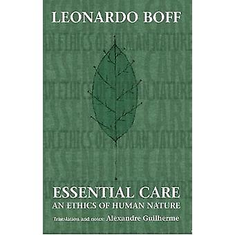 Essential Care - An Ethics of Human Nature by Essential Care - An Ethic