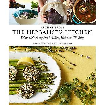 Recipes from the Herbalist's Kitchen - Delicious - Nourishing Food for