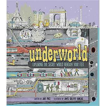 Underworld - Exploring the Secret World Beneath Your Feet by Jane Pric