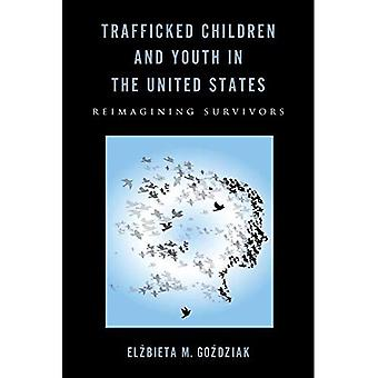 Trafficked Children and Youth in the United States: Reimagining Survivors (Rutgers Series in Childhood Studies)