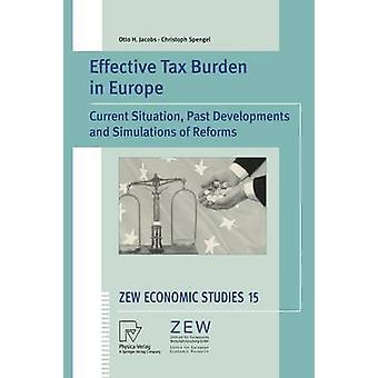 Effective Tax Burden in Europe  Current Situation Past Developments and Simulations of Reforms by Jacobs & Otto H.