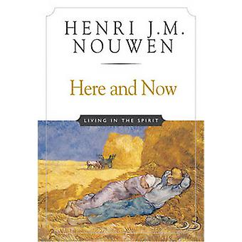 Here and Now - Living in the Spirit by Henri J. M. Nouwen - 9780824519