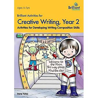 Brilliant Activities for Creative Writing Year 2 by Irene Yates